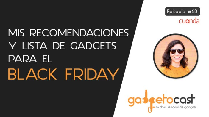 60. Gadgets para NO perder de vista en el Black Friday