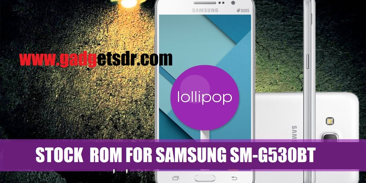 Samsung Galaxy Grand Prime SM-G530BT Stock Rom / Stock Firmware / Flash File