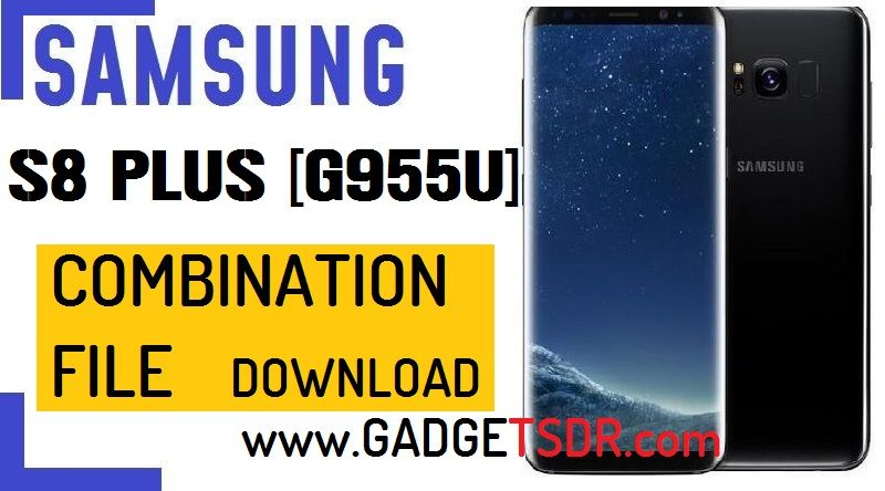 Samsung S8 Plus SM-G955U Combination File
