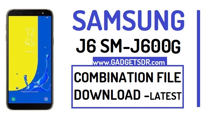 Samsung J6 SM-J600G Combination File (Combination Firmware Rom)
