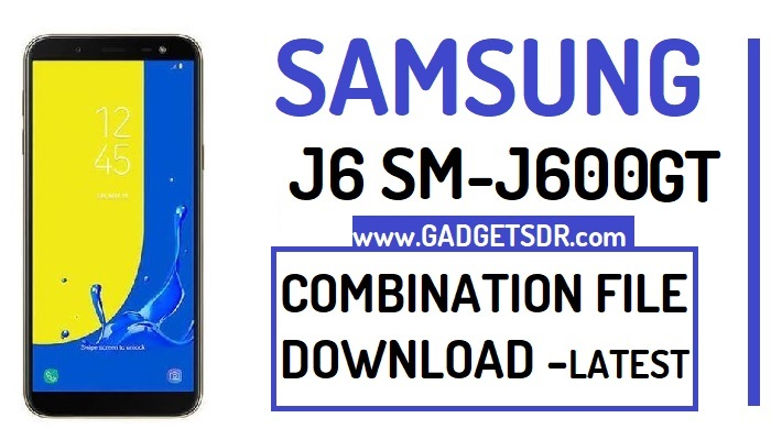 Samsung J6 SM-J600GT Combination File (Combination Firmware Rom)