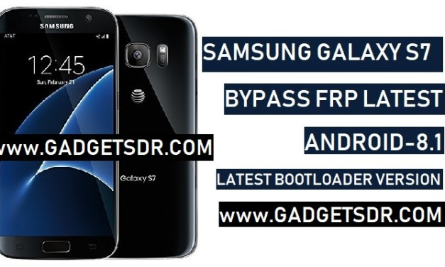 Bypass Google FRP Samsung Galaxy S7 – (Android-8.1) (Latest 2019)