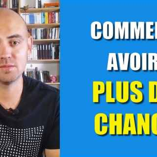 Comment avoir plus de chance