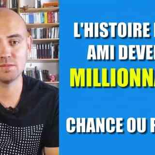 L'histoire d'un ami devenu millionnaire chance ou pas