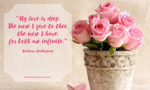 """My love is deep. The more I give to thee, the more I have, for both are infinite."" - William Shakespeare"