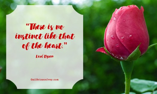 """There is no instinct like that of the heart."" - Lord Byron"