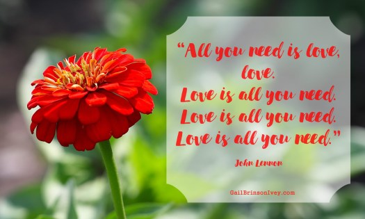 """All you need is love, love. Love is all you need. Love is all you need. Love is all you need."" - John Lennon"