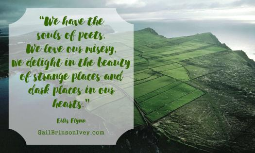 """""""We have the souls of poets. We love our misery, we delight in the beauty of strange places and dark places in our hearts."""" - Eilis Flynn"""