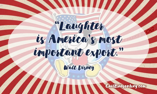"""Laughter is America's most important export."" Walt Disney"
