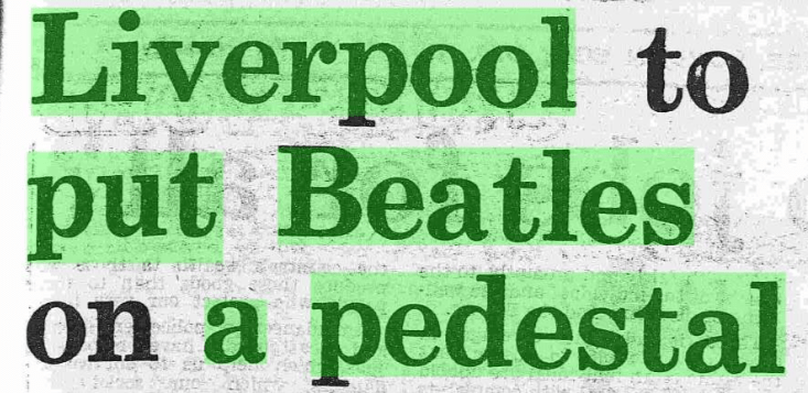 """""""Liverpool to put Beatles on a pedestal."""" Daily Mail, 14 Nov. 1977, p. 37. Daily Mail Historical Archive, 1896-2004, http://link.galegroup.com/apps/doc/EE1862448736/GDCS?u=livuni&sid=GDCS&xid=55ff087c."""