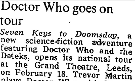 """Doctor Who goes on tour."" Times, 5 Feb. 1975, p. 11. The Times Digital Archive, http://link.galegroup.com/apps/doc/CS185039941/GDCS?u=uniportsmouth&sid=GDCS&xid=245e6337"