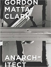 Cover Publication, Gordon Matta-Clark: Anarchitect, 2017
