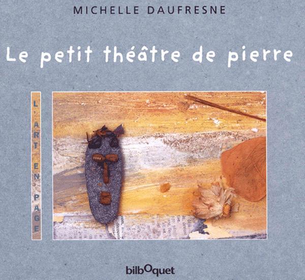 """""""Le petit théâtre de pierre"""" de Michelle Daufresne - Ed. Bilboquet"""