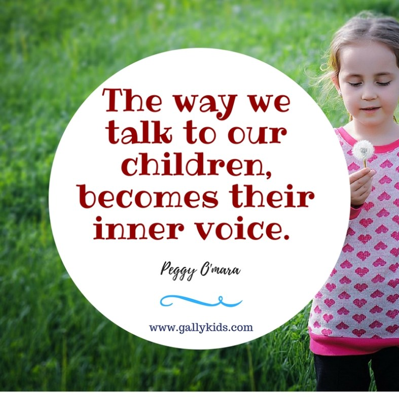 The way we talk to our children becomes their inner voice.