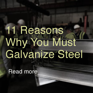 Galvanise Steel - 11 Reasons