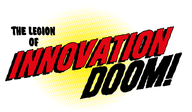 The Legion of Innovation Doom
