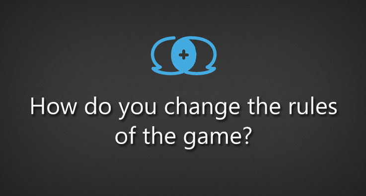 how do you change the rules of the game?