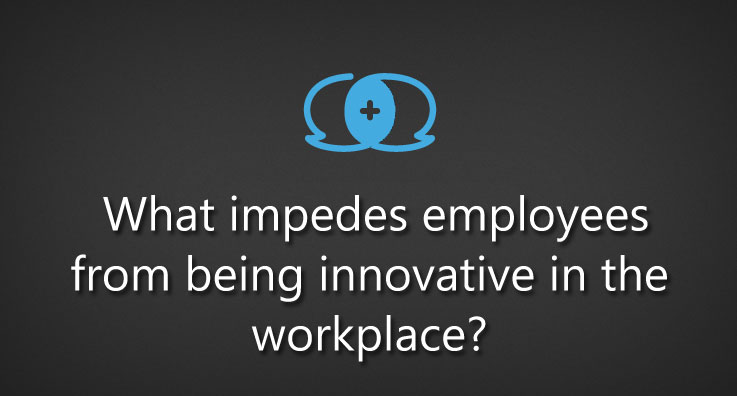 What impedes employees from being innovative in the workplace?