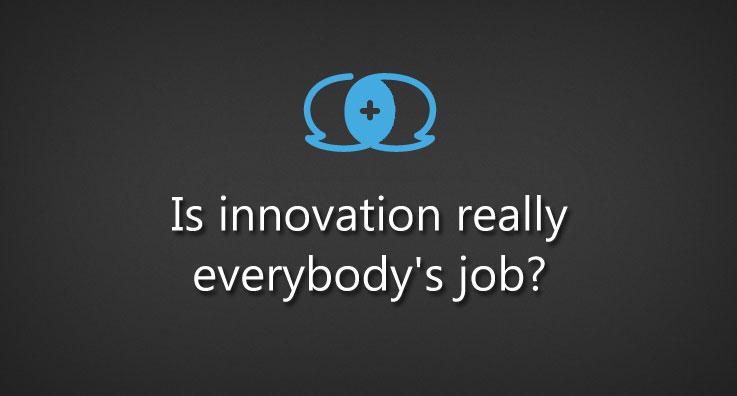 Is innovation really everybody's job?