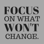 Focus On What Won't Change