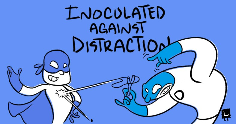 inoculated against distraction