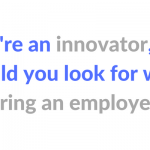 Innovators: 6 Things To Look For When Hiring Your Employer