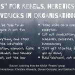 7 Rules For Rebels, Heretics And Mavericks In Organizations