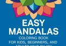 Easy Mandalas: Low Stress Coloring Book For Kids, Beginners, And Adults Who Enjoy Simple Designs Book 1 (Easy Mandalas Coloring Books)