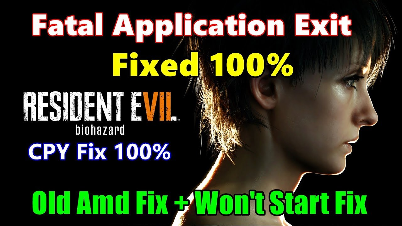 Resident Evil 7 Re7.exe Fatal Application Exit Fix