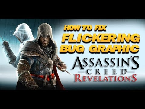 How To Fix Flickering Bug Graphic in Assassin's Creed Revelations 10000% 2018 !!!