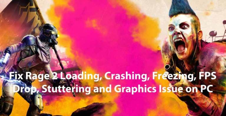 Rage 2 – How To Fix Crashing And Game Not Launching/ Loading, Freezing, FPS Drop