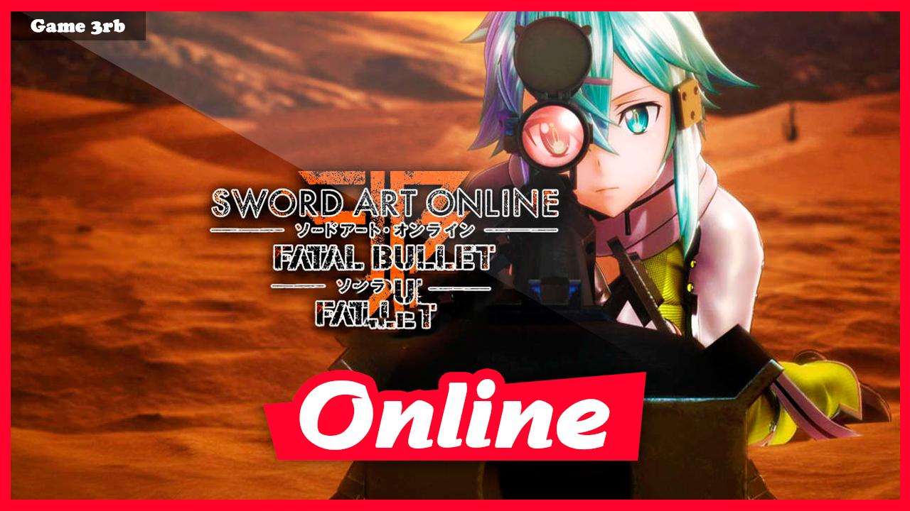 Download Sword Art Online: Fatal Bullet v1 1 2 + 3 DLCs-FitGirl