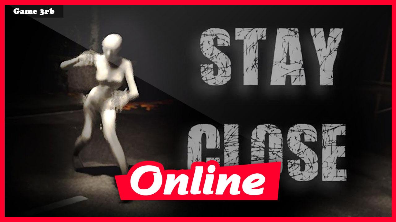 Download Stay Close v1.05.6 + OnLine