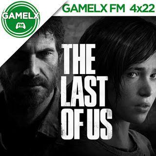 GAMELX FM 4×22 – Especial: The Last Of Us