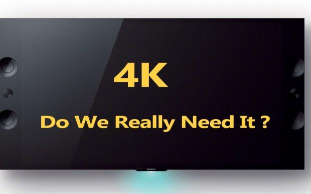 4k tv do we need it ?