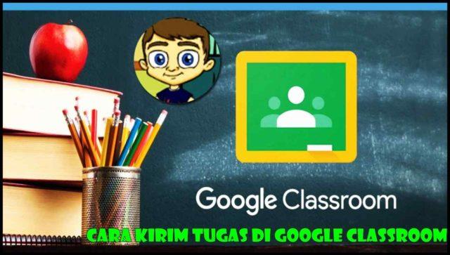 Cara Kirim Tugas Di Google Classroom
