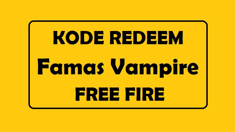 Kode Redeem Famas Vampire Free Fire