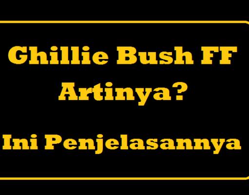 Ghillie Bush FF Artinya