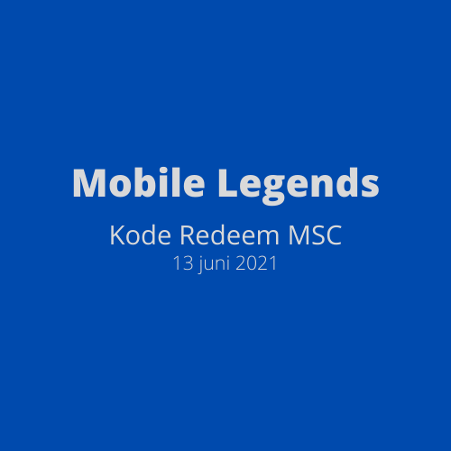 Mobile Legends - Kode Redeem MSC 13 Juni 2021