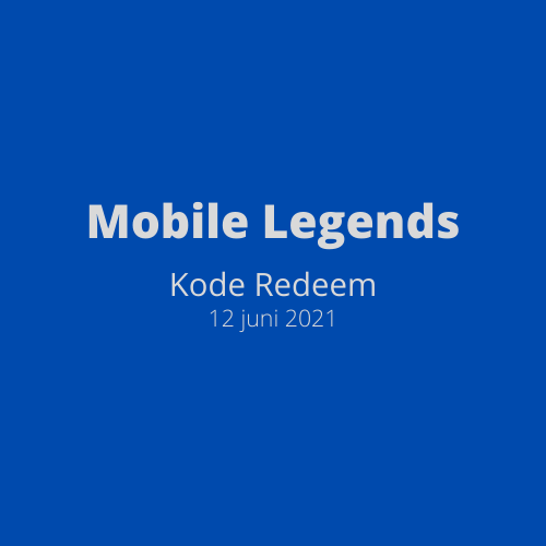 Kode Redeem Mobile Legends 12 Juni 2021