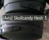 [Avis] Skullcandy Hesh 3