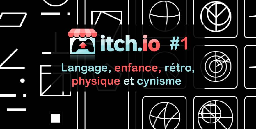 Itch.io #1- Langage, enfance, rétro, physique et cynisme…