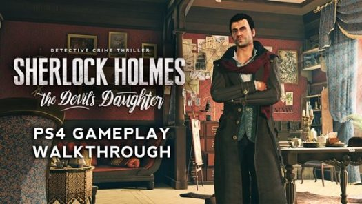 Sherlock Holmes: The Devil's Daughter New Gameplay Walkthrough Revealed