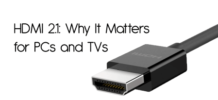 HDMI 2.1: Why It Matters for PCs and TVs – Explained