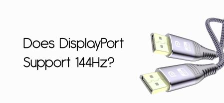 Does DisplayPort Support 144Hz?