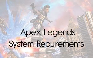 Apex legends system requiements for gameplay