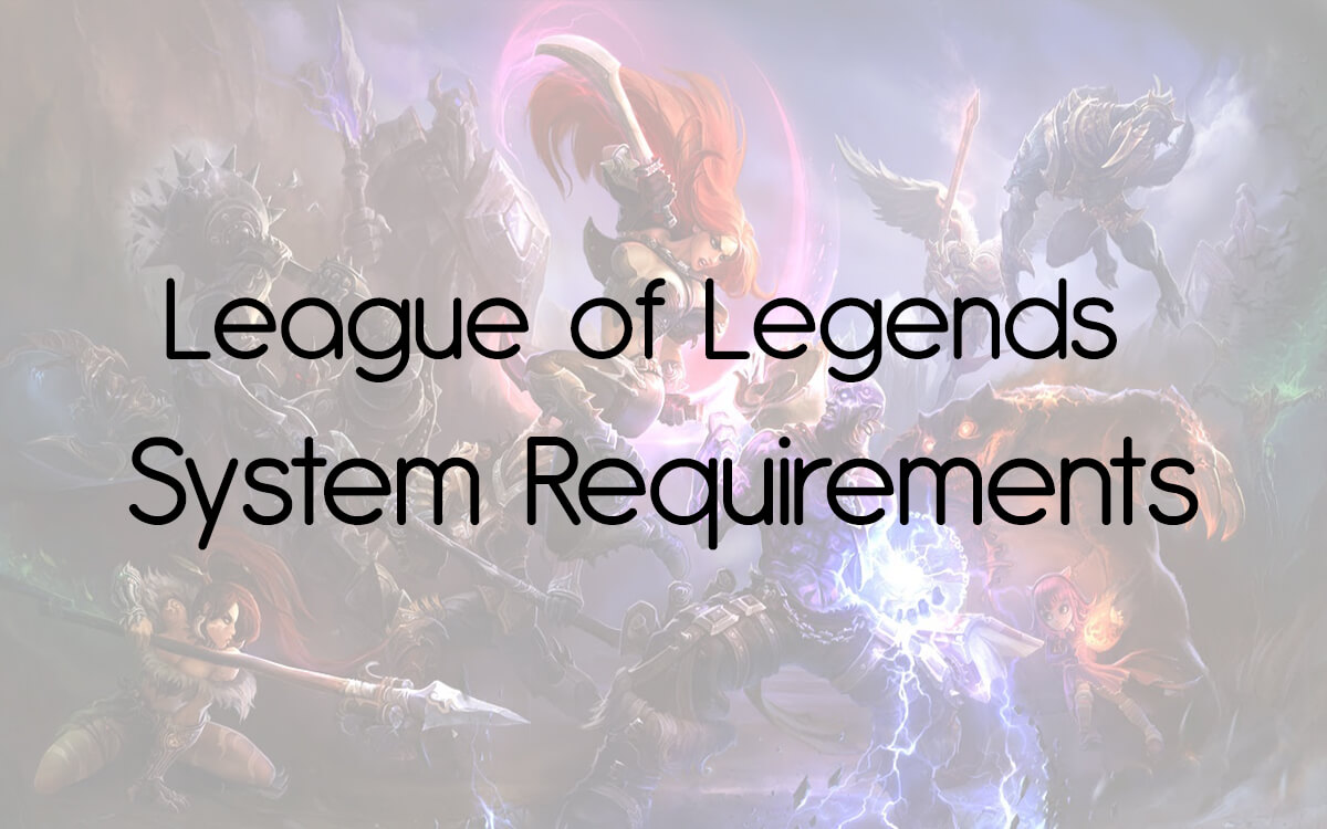 League of Legends (LOL) System Requirements Can I Run it