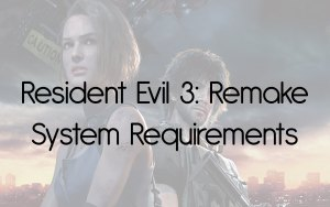 Resident Evil 3 Remake System Requirements Can I Run it