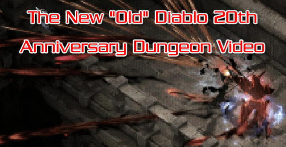 "The New ""Old"" Diablo 20th Anniversary Dungeon Video"