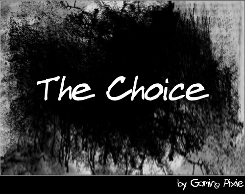 The Choice: by Gaming Pixie